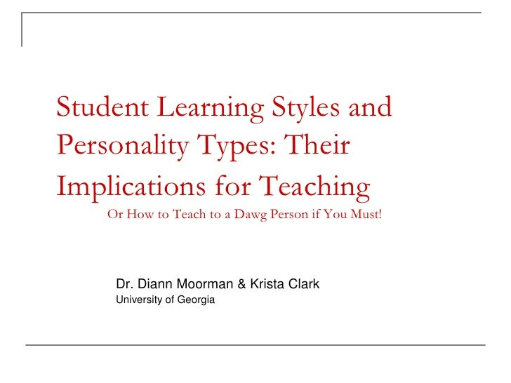 Student Learning Styles andPersonality Types: TheirImplications for Teaching    Or How to Teach to a Dawg Person if You Mu...