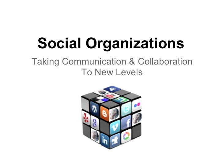 Social OrganizationsTaking Communication & Collaboration          To New Levels