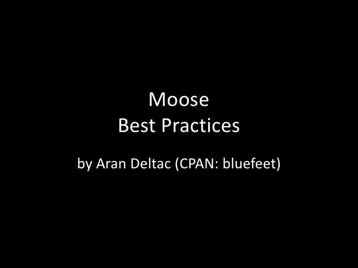 MooseBest Practices<br />by Aran Deltac (CPAN: bluefeet)<br />