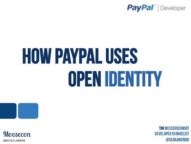 How PayPal uses                       Open Identity                                     Tim MesserschmidtMoosecon         ...