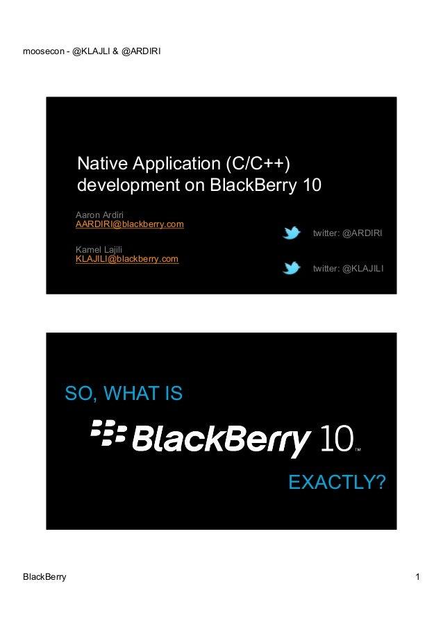 moosecon - @KLAJLI & @ARDIRI             Native Application (C/C++)             development on BlackBerry 10             A...