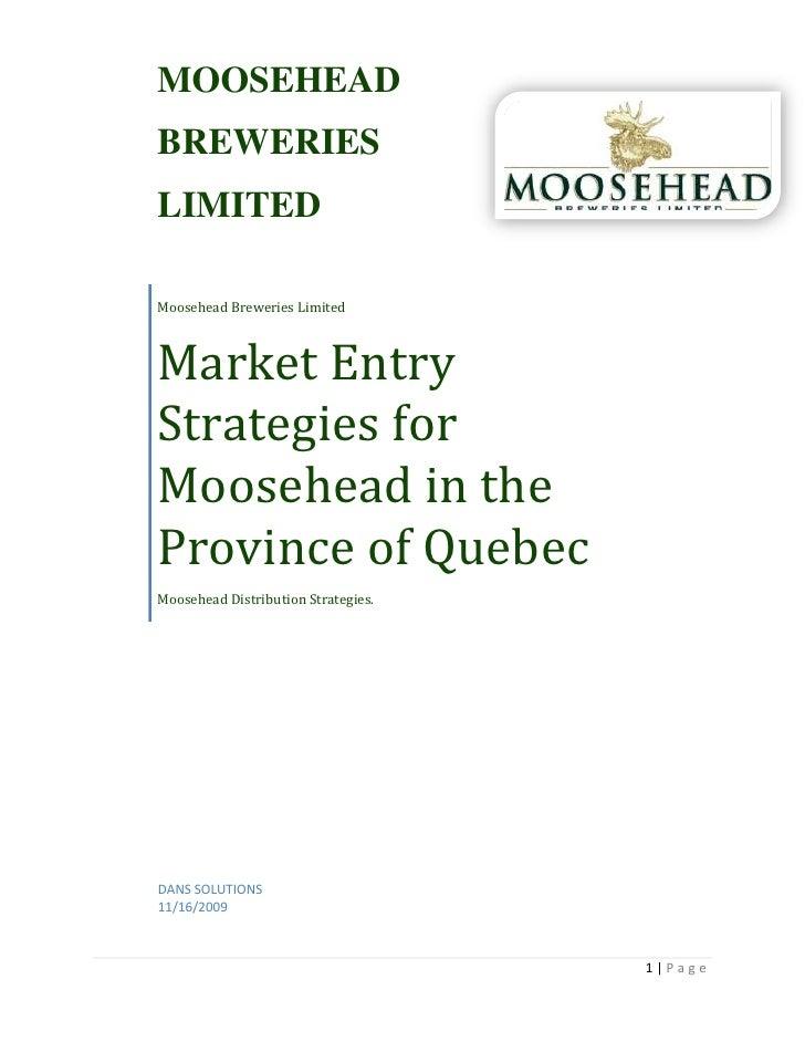 Moosehead Breweries LimitedMarket Entry Strategies for Moosehead in the Province of Quebec Moosehead Distribution Strategi...