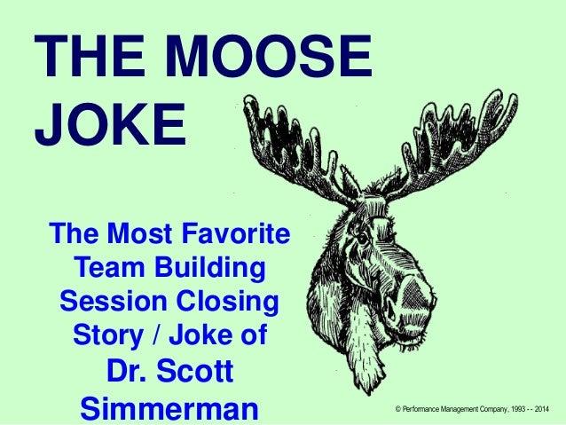 THE MOOSE JOKE The Most Favorite Team Building Session Closing Story / Joke of  Dr. Scott Simmerman  © Performance Managem...