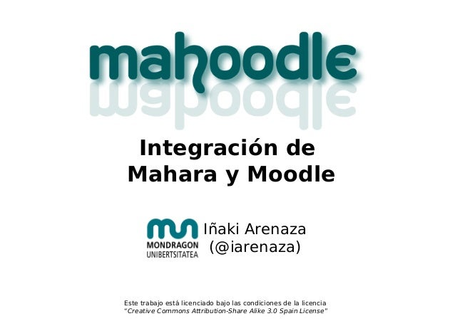 Integración de Mahara y Moodle Iñaki Arenaza (@iarenaza) Este trabajo está licenciado bajo las condiciones de la licencia ...