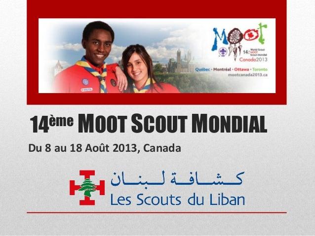 14ème MOOT SCOUT MONDIALDu 8 au 18 Août 2013, Canada