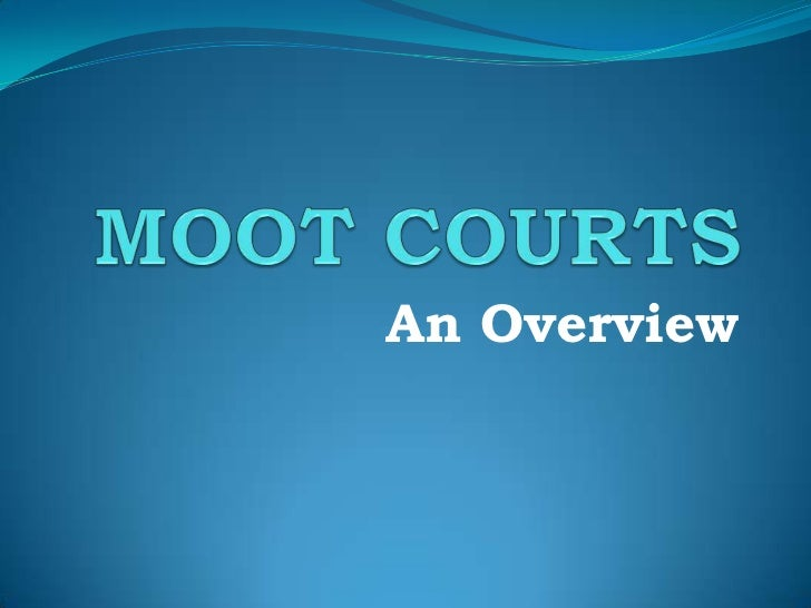 MOOT COURTS<br />An Overview<br />