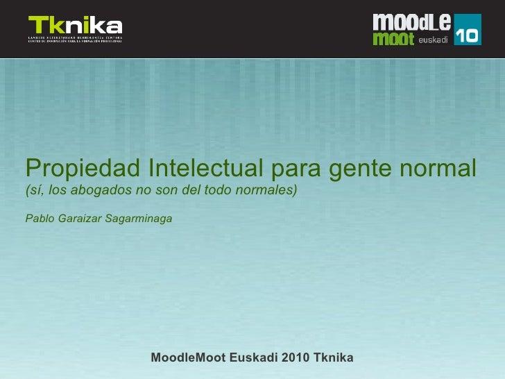 Propiedad Intelectual para gente normal (sí, los abogados no son del todo normales) Pablo Garaizar Sagarminaga            ...