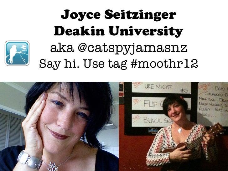 Joyce Seitzinger Deakin University aka @catspyjamasnzSay hi. Use tag #moothr12