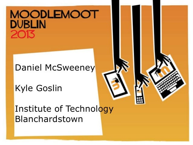 IRELAND & UK                       MOODLEMOOT                              2012Daniel McSweeneyKyle GoslinInstitute of Tec...