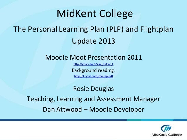 MidKent CollegeThe Personal Learning Plan (PLP) and Flightplan                Update 2013         Moodle Moot Presentation...