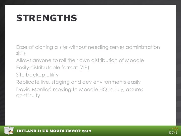 STRENGTHSEase of cloning a site without needing server administrationskillsAllows anyone to roll their own distribution of...
