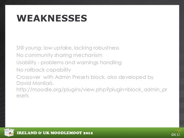 WEAKNESSESStill young: low uptake, lacking robustnessNo community sharing mechanismUsability - problems and warnings handl...