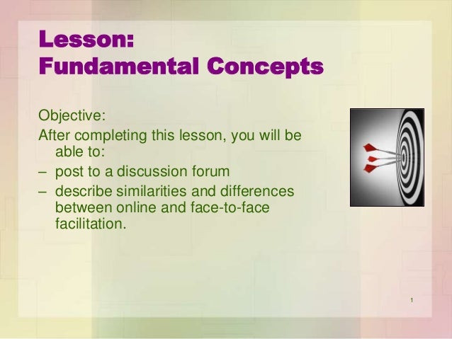 Lesson: Fundamental Concepts Objective: After completing this lesson, you will be able to: – post to a discussion forum – ...