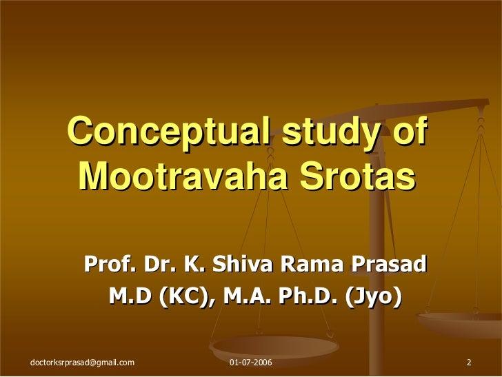 Conceptual study of        Mootravaha Srotas            Prof. Dr. K. Shiva Rama Prasad              M.D (KC), M.A. Ph.D. (...
