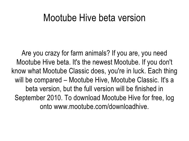 Mootube Hive beta version Are you crazy for farm animals? If you are, you need Mootube Hive beta. It's the newest Mootube....
