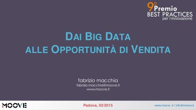 Padova, 02/2015 www.moove .it / info@moove.it DAI BIG DATA ALLE OPPORTUNITÀ DI VENDITA fabrizio macchia fabrizio.macchia@m...