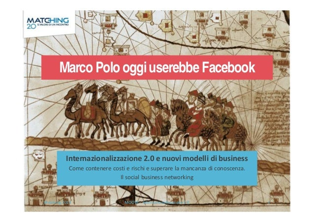 Marco Polo oggi userebbe Facebook  Internazionalizzazione 2.0 e nuovi modelli di business Come contenere costi e rischi e ...