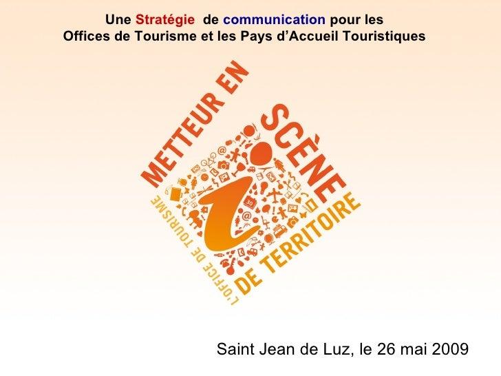 Une Stratégie de communication pour les Offices de Tourisme et les Pays d'Accueil Touristiques                           S...