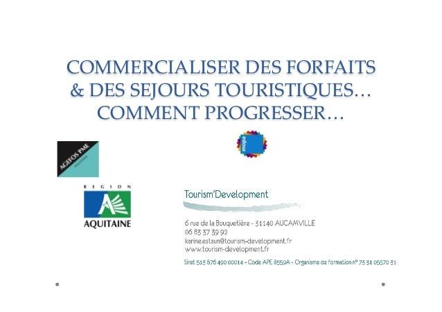 COMMERCIALISER DES FORFAITS  & DES SEJOURS TOURISTIQUES…  COMMENT PROGRESSER…