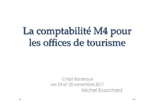 La comptabilité M4 pour  les offices de tourisme             Cnfpt Bordeaux       Les 24 et 25 novembre 2011        ...