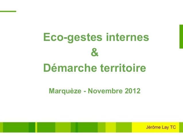 Eco-gestes internes        &Démarche territoire Marquèze - Novembre 2012