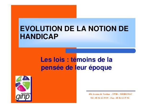 EVOLUTION DE LA NOTION DEHANDICAP    Les lois : témoins de la    pensée de leur époque                    436 Avenue de Ve...