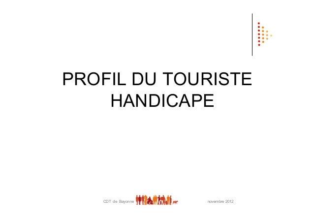 PROFIL DU TOURISTE    HANDICAPE   CDT de Bayonne   novembre 2012