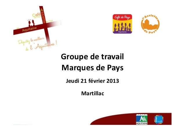 Groupe de travailMarques de Pays Jeudi 21 février 2013      Martillac