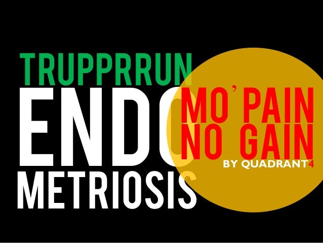 metriosis endo Trupprrun Mo' Pain No GainBY QUADRANT4