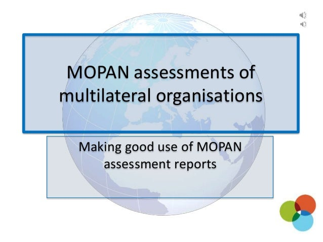 Making good use of MOPAN assessment reports MOPAN assessments of multilateral organisations