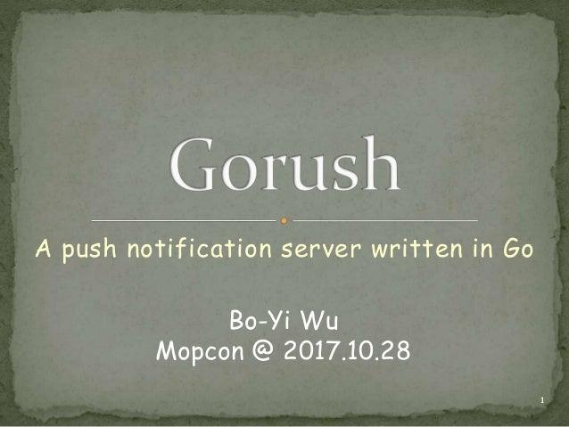 A push notification server written in Go 1 Bo-Yi Wu Mopcon @ 2017.10.28