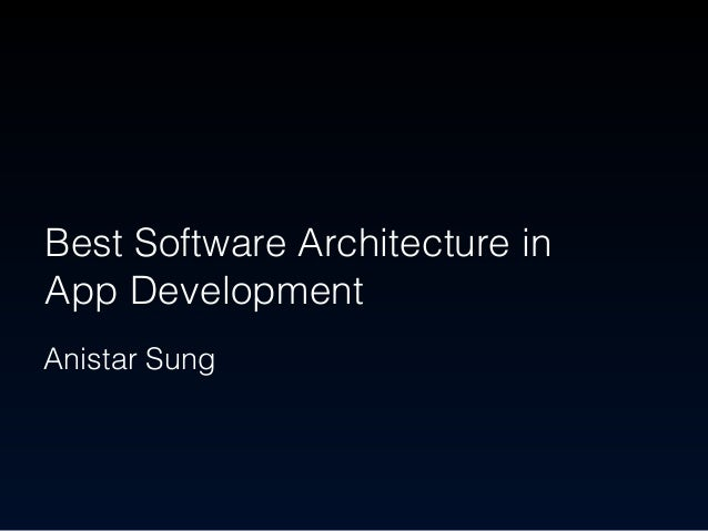 Best Software Architecture in  App Development  Anistar Sung