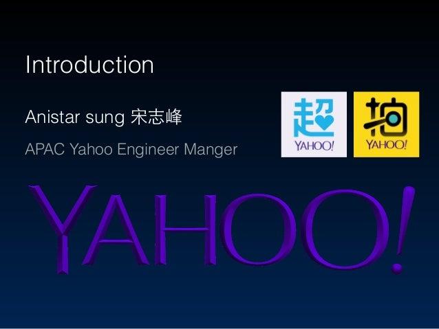 Anistar sung 宋志峰 APAC Yahoo Engineer Manger Introduction