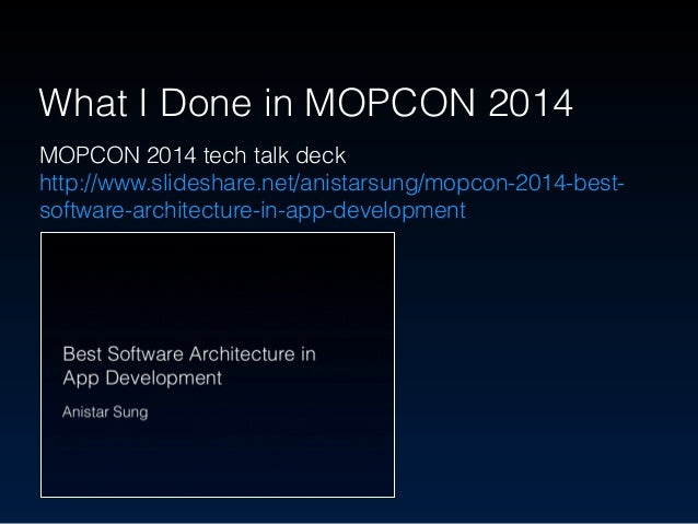 MOPCON 2014 tech talk deck http://www.slideshare.net/anistarsung/mopcon-2014-best- software-architecture-in-app-developme...