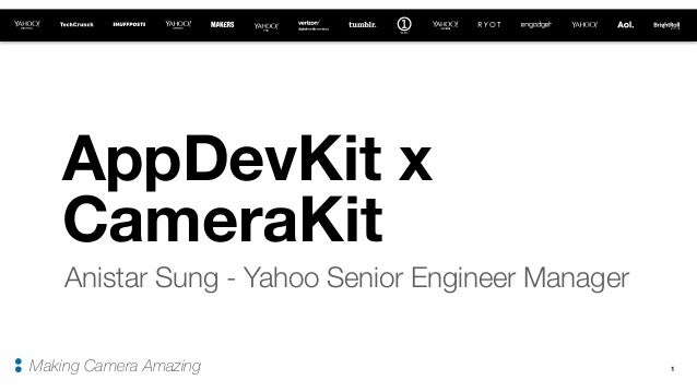1 AppDevKit x CameraKit Anistar Sung - Yahoo Senior Engineer Manager 7 Making Camera Amazing