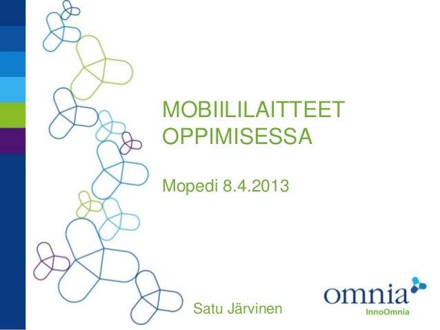 MOBIILILAITTEETOPPIMISESSAMopedi 8.4.2013   Satu Järvinen