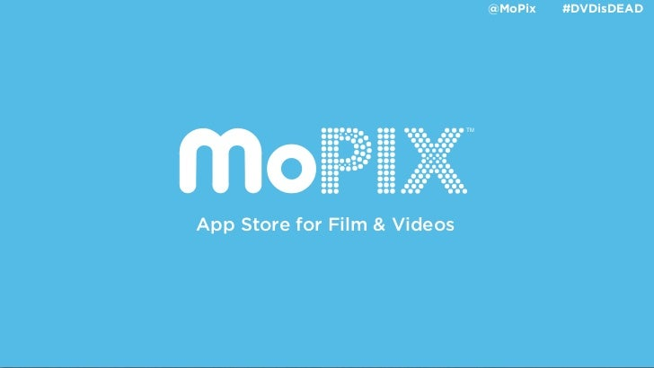 @MoPix   #DVDisDEAD                              TMApp Store for Film & Videos