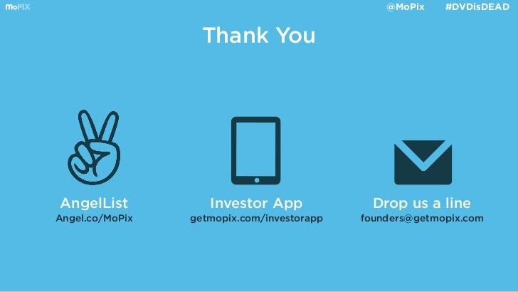 @MoPix    #DVDisDEADTM                        Thank You     AngelList           Investor App              Drop us a line  ...
