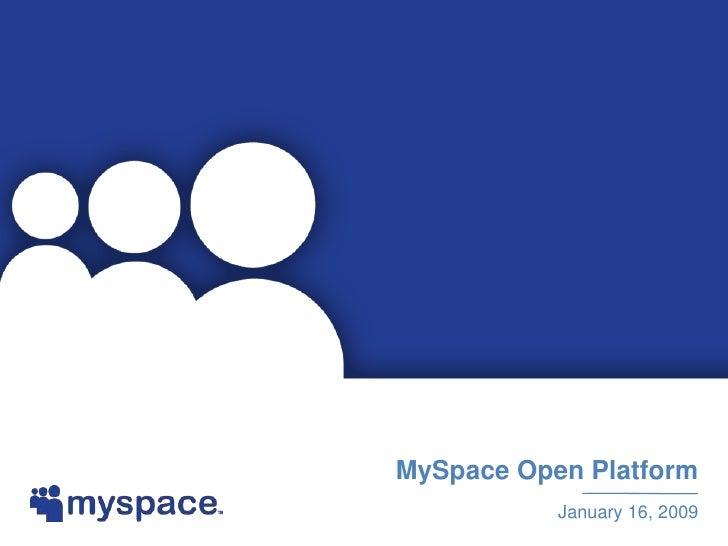 MySpace Open Platform            January 16, 2009