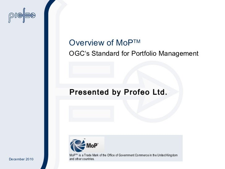 Overview of MoP TM OGC's Standard for Portfolio Management Presented by Profeo Ltd.