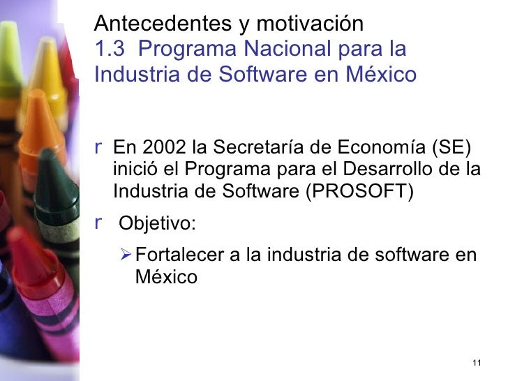 Antecedentes y motivación 1.3  Programa Nacional para la Industria de Software en México   <ul><li>En 2002 la Secretaría d...
