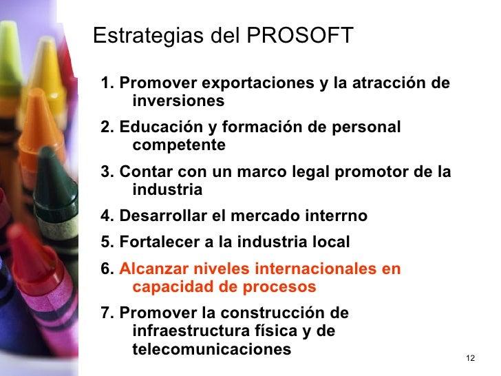 Estrategias del PROSOFT 1. Promover exportaciones y la atracción de inversiones 2. Educación y formación de personal compe...