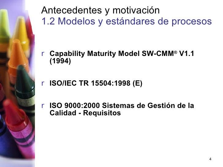 Antecedentes y motivación 1.2 Modelos y estándares de procesos   <ul><li>Capability Maturity Model SW-CMM ®  V1.1 (1994) <...