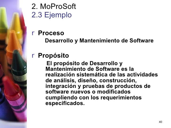 2. MoProSoft 2.3 Ejemplo   <ul><li>Proceso </li></ul><ul><ul><li>Desarrollo y Mantenimiento de Software </li></ul></ul><ul...