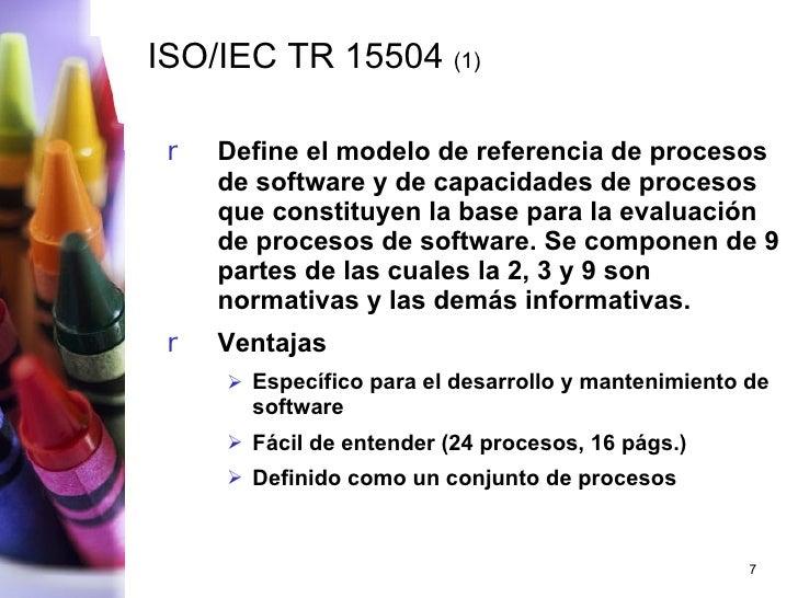 ISO/IEC TR 15504  (1)   <ul><li>Define el modelo de referencia de procesos de software y de capacidades de procesos que co...