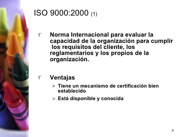 ISO 9000:2000  (1) <ul><li>Norma Internacional para evaluar la capacidad de la organización para cumplir  los requisitos d...
