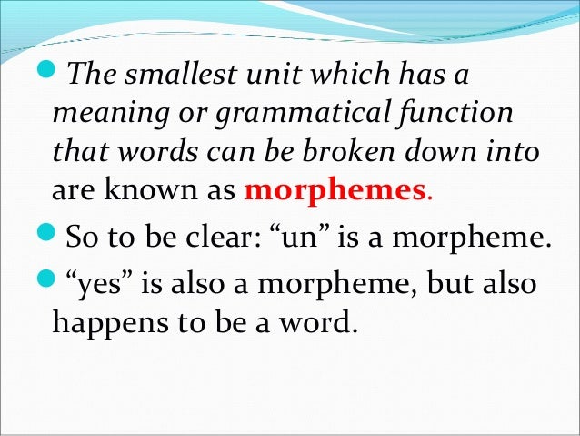 WORD = MORPHEME? Word - the smallest free- standing sign in a language Morpheme – the smallest sign in a language (smalles...