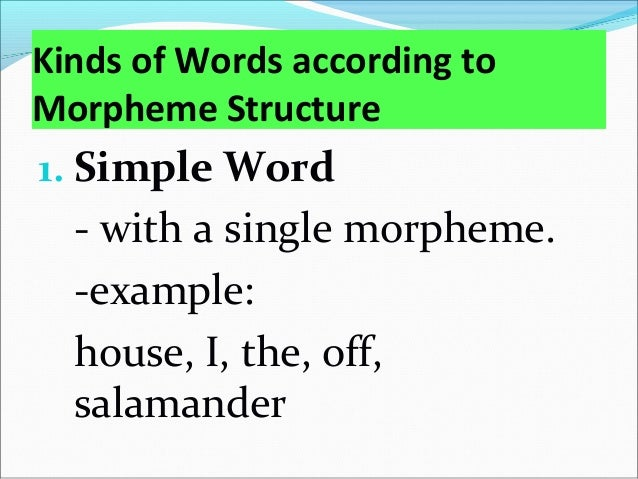 Kinds of Words according to Morpheme Structure 2. Complex words - root word + at least 1 affix. -example: worker, reread, ...