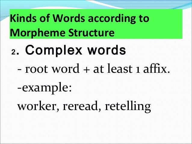 Kinds of Words according to Morpheme Structure 3. Compound words - with 2 root words - example: ashtray, mailbox, lazybone...