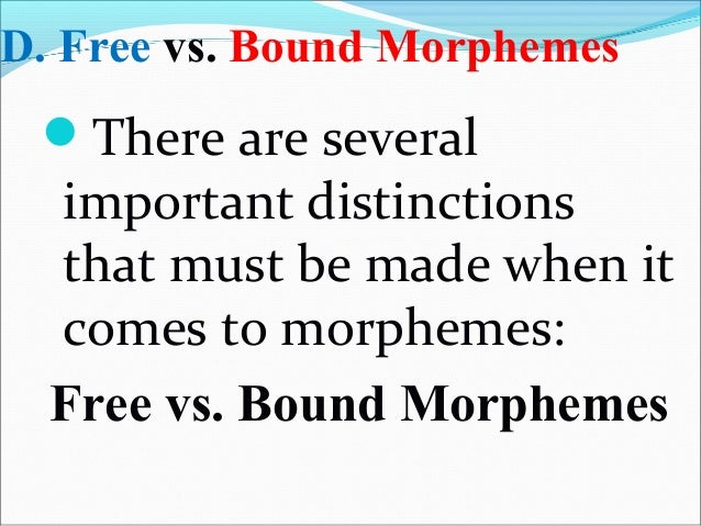 """also known as """"unbound morphemes"""" are those which can stand by themselves or alone as words of a language. Free Morphemes"""